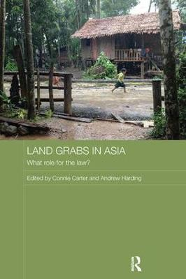 Land Grabs in Asia: What Role for the Law? by Connie Carter
