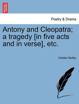 Antony and Cleopatra; A Tragedy [In Five Acts and in Verse], Etc. by Charles Sedley