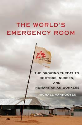 The World's Emergency Room by Michael VanRooyen