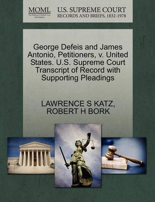 George Defeis and James Antonio, Petitioners, V. United States. U.S. Supreme Court Transcript of Record with Supporting Pleadings by Lawrence Katz