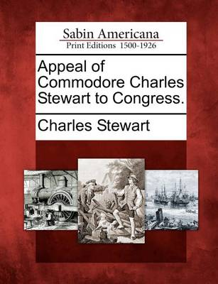 Appeal of Commodore Charles Stewart to Congress. by Charles Stewart
