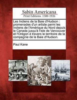 Les Indiens de La Baie D'Hudson by Professor of English Paul Kane