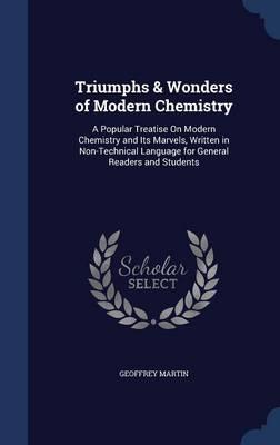 Triumphs & Wonders of Modern Chemistry by Geoffrey Martin