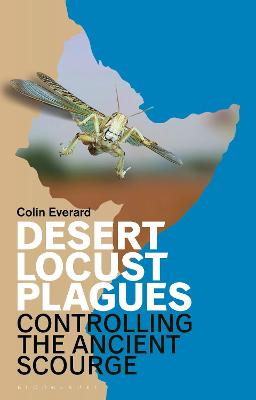 Desert Locust Plagues: Controlling the Ancient Scourge by Colin Everard