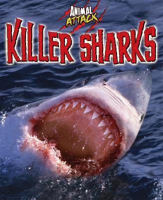 Animal Attack: Killer Sharks by Alex Woolf