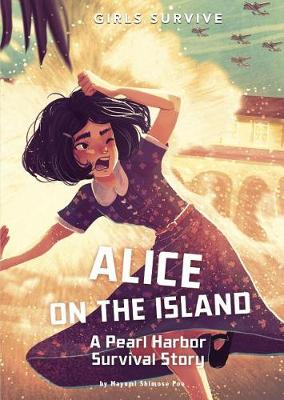Alice on the Island: A Pearl Harbor Survival Story by Mayumi Shimose Poe