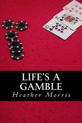 Life's a Gamble by Heather Morris