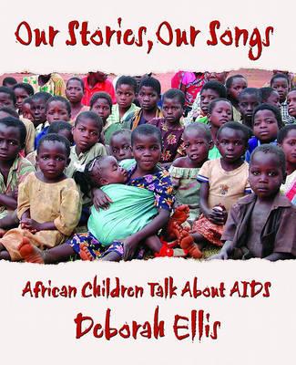 Our Stories, Our Songs by Deborah Ellis