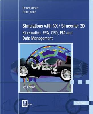 Simulations with NX / Simcenter 3D: Kinematics, FEA, CFD, EM and Data Management by Reiner Anderl