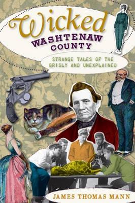 Wicked Washtenaw County by James Thomas Mann