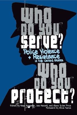 Who Do You Serve, Who Do You Protect? by Alicia Garza
