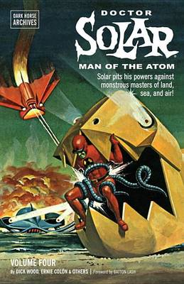 Doctor Solar, Man of the Atom Archives Volume 4 by Dick Wood