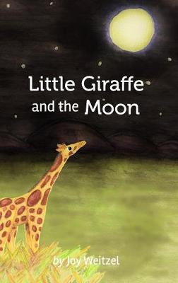 Little Giraffe and the Moon by Joy Weitzel