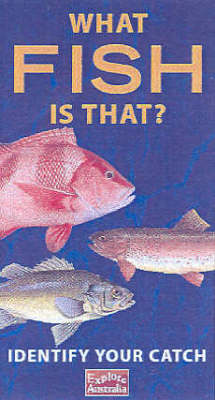 What Fish is That?: Identify Your Catch by Explore Australia