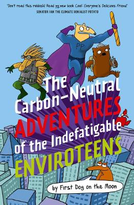 The Carbon-Neutral Adventures of the Indefatigable EnviroTeens by First Dog on the Moon