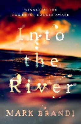 Into the River: Winner of the CWA Debut Dagger by Mark Brandi