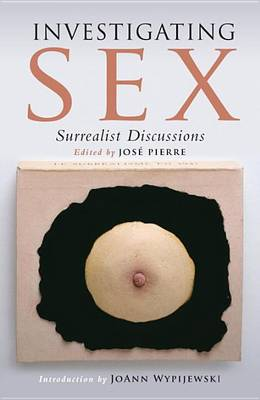 Investigating Sex: Surrealist Discussions by Dawn Ades