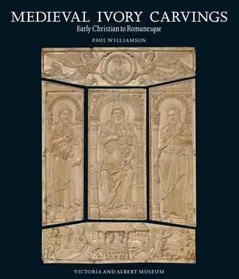 Medieval Ivory Carvings by Paul Williamson