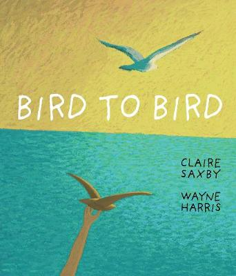 Bird to Bird by Claire Saxby