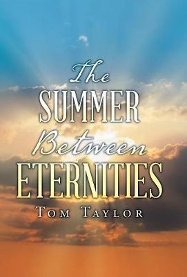 The Summer Between Eternities by Tom Taylor