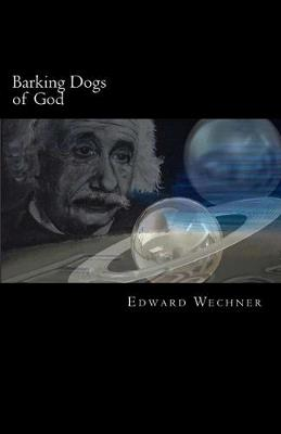 Barking Dogs of God by Edward Wechner
