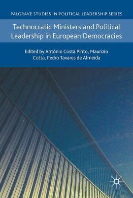 Technocratic Ministers and Political Leadership in European Democracies by Antonio Costa Pinto