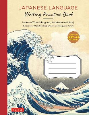 Japanese Language Writing Practice Book: Learn to Write Hiragana, Katakana and Kanji - Character Handwriting Sheets with Square Grids (Ideal for JLPT and AP Exam Prep) book
