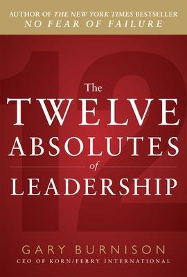 Twelve Absolutes of Leadership by Gary Burnison