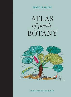 Atlas of Poetic Botany by Francis Halle