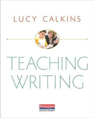 Teaching Writing by Lucy Calkins