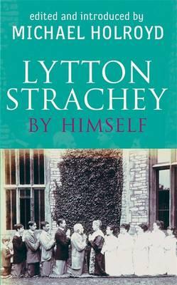 Lytton Strachey by Himself by Michael Holroyd