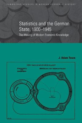 Statistics and the German State, 1900-1945 by J. Adam Tooze