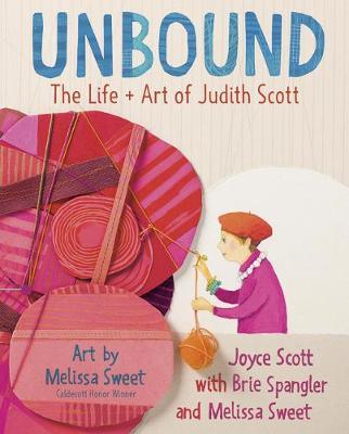 Unbound: The Life and Art of Judith Scott by Joyce Scott
