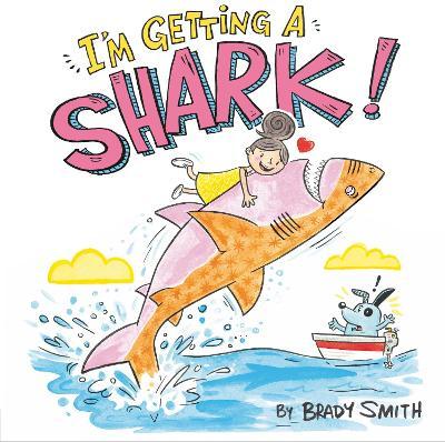 I'm Getting a Shark! by Brady Smith
