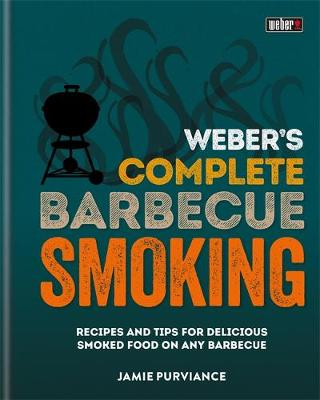 Weber's Complete BBQ Smoking by Jamie Purviance