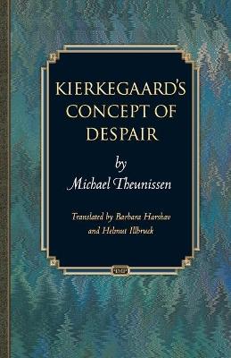 Kierkegaard's Concept of Despair by Michael Theunissen