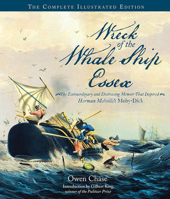 Wreck of the Whale Ship Essex: the Complete Illustrated Edition by Owen Chase