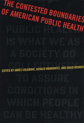 Contested Boundaries of American Public Health by James Colgrove