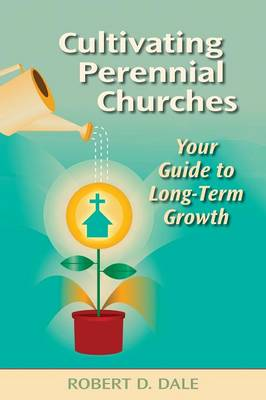 Cultivating Perennial Churches: Your Guide to Long-Term Growth book
