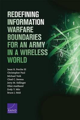 Redefining Information Warfare Boundaries for an Army in a Wireless World by Isaac R. Porche, III