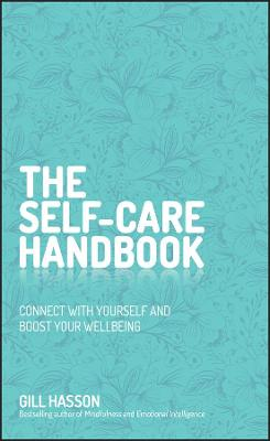 The Self-Care Handbook: Connect with Yourself and Boost Your Wellbeing by Gill Hasson