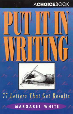 Put it in Writing: 77 Letters That Get Results by Margaret White