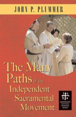 The Many Paths of the Independent Sacramental Movement by John P Plummer