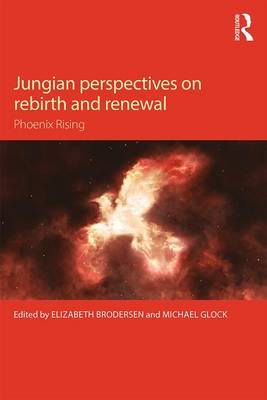 Jungian Perspectives on Rebirth and Renewal: Phoenix rising by Elizabeth Brodersen