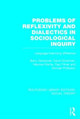Problems of Reflexivity and Dialectics in Sociological Inquiry (RLE Social Theory) by Barry Sandywell