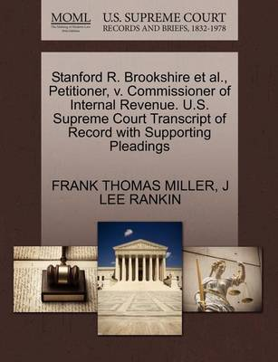 Stanford R. Brookshire et al., Petitioner, V. Commissioner of Internal Revenue. U.S. Supreme Court Transcript of Record with Supporting Pleadings by Frank Thomas Miller