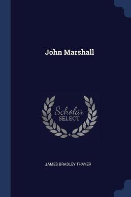 John Marshall by James Bradley Thayer