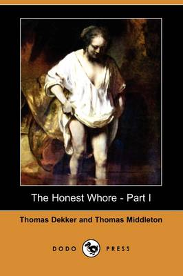 The Honest Whore - Part I (Dodo Press) by Thomas Dekker