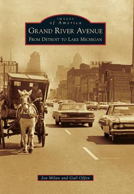 Grand River Avenue: From Detroit to Lake Michigan by Jon Milan