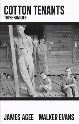 Cotton Tenants: Three Families by James Agee